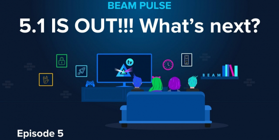Beam Pulse : Episode 5: 5.1 is out !!! What's next?