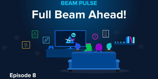 Beam Pulse : Episode 8 : Full Beam Ahead!
